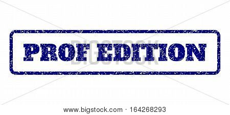 Navy Blue rubber seal stamp with Prof Edition text. Vector caption inside rounded rectangular frame. Grunge design and unclean texture for watermark labels. Horisontal emblem on a white background.
