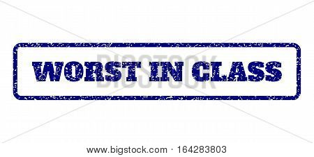 Navy Blue rubber seal stamp with Worst In Class text. Vector tag inside rounded rectangular banner. Grunge design and unclean texture for watermark labels. Horisontal sticker on a white background.