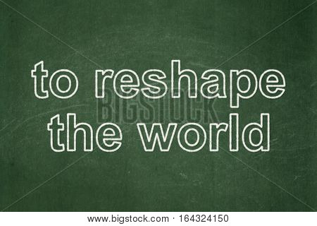 Political concept: text To reshape The world on Green chalkboard background