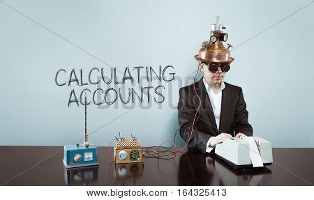 Calculating accounts text with vintage businessman and calculator at office