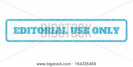 Light Blue rubber seal stamp with Editorial Use Only text. Vector tag inside rounded rectangular shape. Grunge design and dirty texture for watermark labels. Horisontal emblem on a white background.