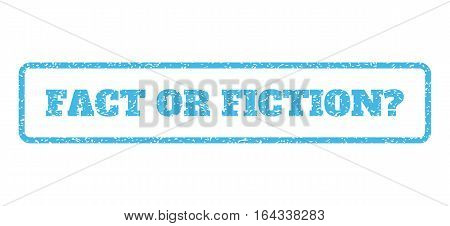Light Blue rubber seal stamp with Fact Or Fiction Question text. Vector message inside rounded rectangular shape. Grunge design and dust texture for watermark labels.