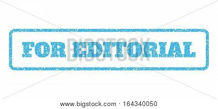 Light Blue rubber seal stamp with For Editorial text. Vector message inside rounded rectangular banner. Grunge design and scratched texture for watermark labels.