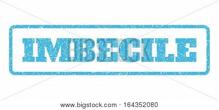 Light Blue rubber seal stamp with Imbecile text. Vector tag inside rounded rectangular banner. Grunge design and scratched texture for watermark labels. Horisontal sign on a white background.