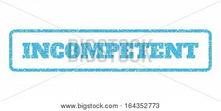 Light Blue rubber seal stamp with Incompetent text. Vector message inside rounded rectangular shape. Grunge design and scratched texture for watermark labels. Horisontal emblem on a white background.