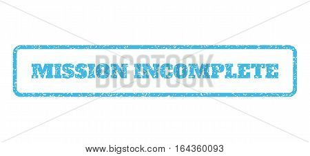 Light Blue rubber seal stamp with Mission Incomplete text. Vector tag inside rounded rectangular frame. Grunge design and dirty texture for watermark labels. Horisontal sign on a white background.