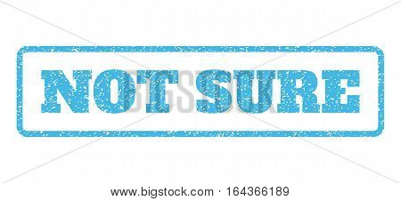Light Blue rubber seal stamp with Not Sure text. Vector caption inside rounded rectangular banner. Grunge design and dirty texture for watermark labels. Horisontal sticker on a white background.