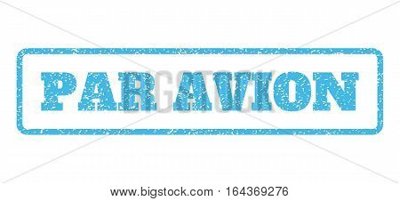 Light Blue rubber seal stamp with Par Avion text. Vector tag inside rounded rectangular frame. Grunge design and scratched texture for watermark labels. Horisontal sticker on a white background.