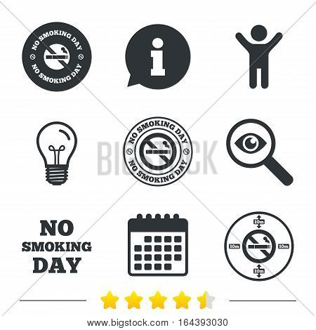 No smoking day icons. Against cigarettes signs. Quit or stop smoking symbols. Information, light bulb and calendar icons. Investigate magnifier. Vector