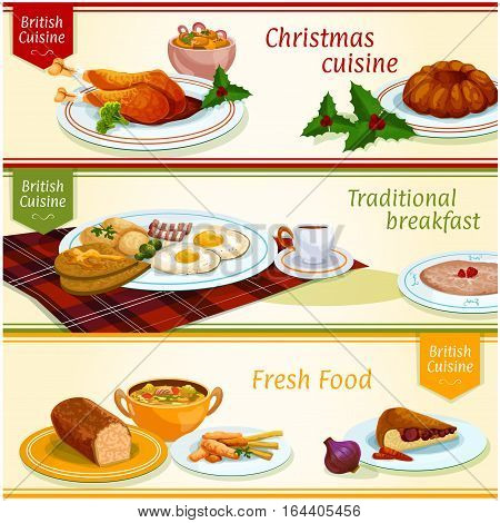 British cuisine dishes for Christmas dinner, breakfast and lunch banner set. Fried egg with bacon, toast and porridge, fish and chips, pudding, baked turkey, meat pie, vegetable stew, fish salad