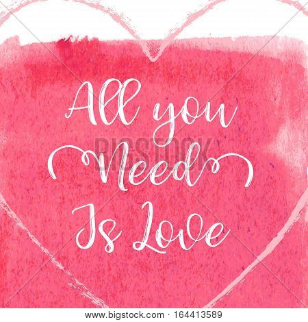 Hand drawn watercolor heart ball with caligraphy text All You Need Is Love for Valentines day, wedding, dating and other and other romantic events. Vector illustration