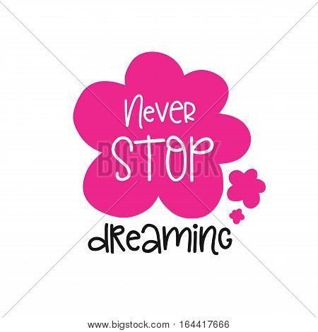 Vector poster with phrase decor elements. Typography card, image with lettering. Design for t-shirt and prints. Never stop dreaming.