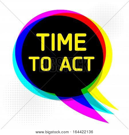 Speech Bubble in Pop-Art Style business concept with text Time to Act vector illustration