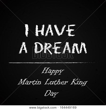 Happy Martin Luther King Day free typography greeting card on chalkboard background. I have a Dream. Vector handdrawn banner.