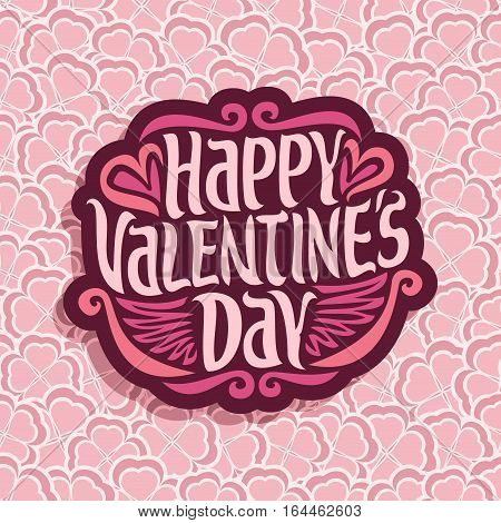 Vector abstract logo for Happy Valentine's Day: floral background, pink greeting composition for valentines day, lettering on flower pattern, shamrock ornament st. valentine, hearts in clover petal.