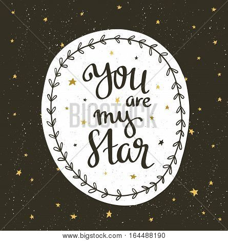 Sparkling nights sky with stars and dark space. Vector hand drawn stylish background with lettering - you are my star. Hipster template for poster banner and wedding card design.