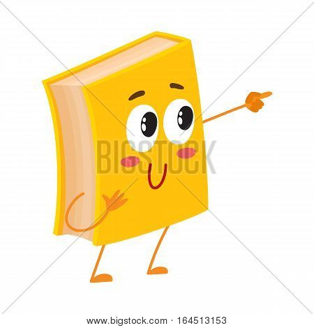Funny book character pointing to something with finger, cartoon vector illustration isolated on white background. Yellow book pointing to and lookint at something, school, education concept