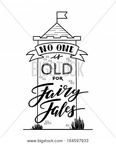 No one is old for fairy tales, hand written inspirational quote, cartoon vector postcard, banner design isolated on white background. No one is old for fairy tales, calligraphic, typographic slogan