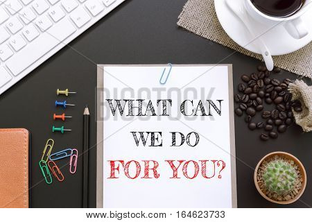 Text What can we do for you on white paper background / business concept