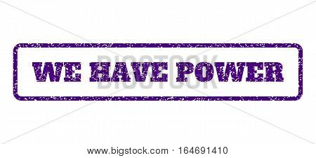Indigo Blue rubber seal stamp with We Have Power text. Vector message inside rounded rectangular banner. Grunge design and dirty texture for watermark labels. Horisontal sign on a white background.