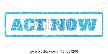 Light Blue rubber seal stamp with Act Now text. Vector caption inside rounded rectangular banner. Grunge design and dirty texture for watermark labels. Horisontal emblem on a white background.