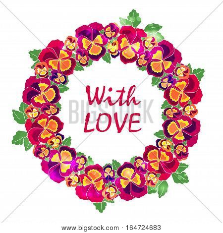 Vector round floral frame with quote with love. Design for wedding invitation, flower shop and beauty salons. Bright pansies on a white background