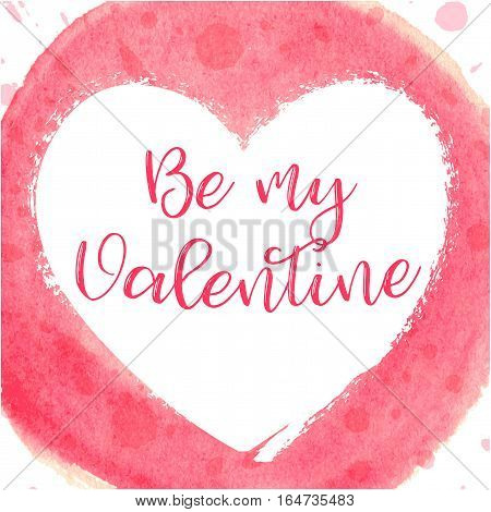 Hand drawn watercolor heart ball with caligraphy text Be my Valentine for Valentines day, wedding, dating and other romantic events. Vector illustration