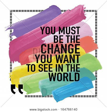 Inspirational quote poster design / You must be the change you want to see in the world