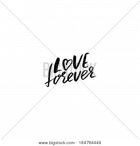Love forever. Hand drawn romantic phrase. Ink illustration. Dry brush calligraphy. Isolated on white background. Romantic Valentines day card