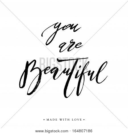You are beautiful card. Hand drawn lettering background. Ink illustration. Modern brush calligraphy. Isolated on white background. Compliment for women. Vector illustration stock vector.