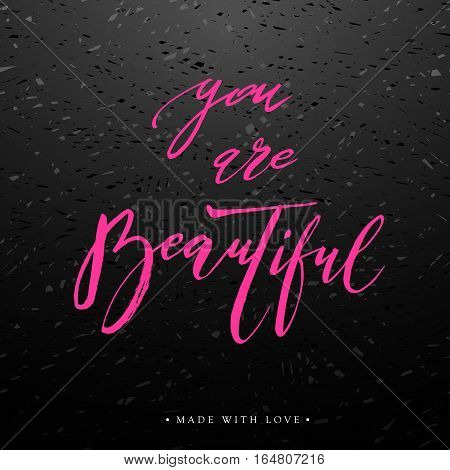 You are beautiful card. Hand drawn pink lettering background. Ink illustration. Modern brush calligraphy. Isolated on dark background. Compliment for women. Vector illustration stock vector.