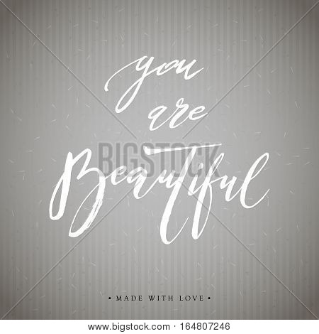 You are beautiful card. Hand drawn lettering background. Ink illustration. Modern brush calligraphy. Isolated on dark background. Compliment for women. Vector illustration stock vector.