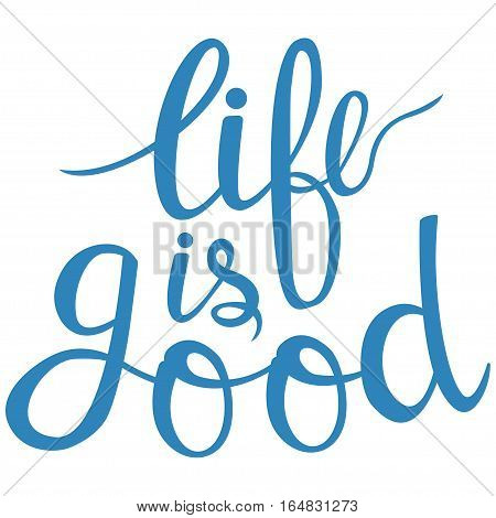 Hand drawn phrase life is good. Lettering design for posters t-shirts cards invitations stickers banners advertisement Vector
