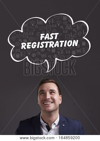 Business, Technology, Internet And Marketing. Young Businessman Thinking About: Fast Registration