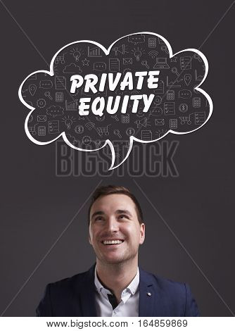 Business, Technology, Internet And Marketing. Young Businessman Thinking About: Private Equity