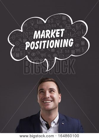 Business, Technology, Internet And Marketing. Young Businessman Thinking About: Market Positioning