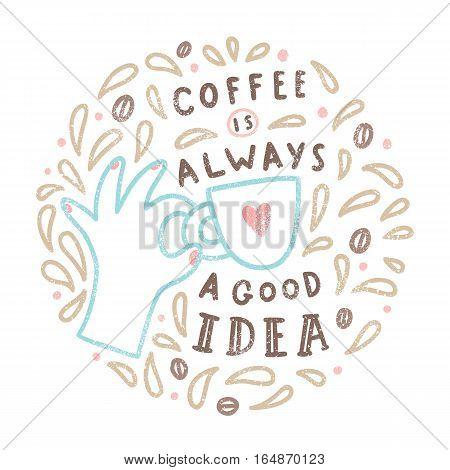 Coffee is always a good idea. Doodle art illustration. Vector hand drawn line art.