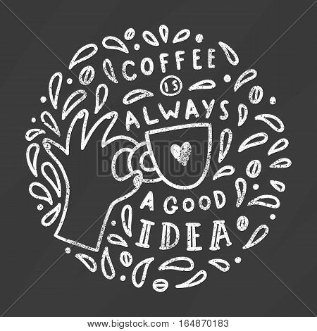 Coffee is always a good idea. Chalkboard art on a blackboard. Vector doodle  illustration.