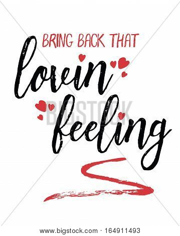 Bring back that lovin feeling typography art poster design with brush script in black and red with red heart accents and swash for emphasis