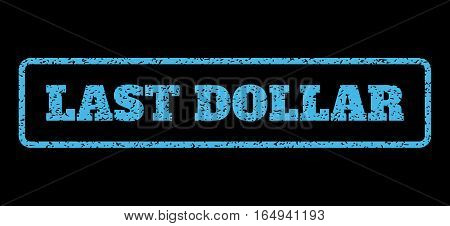 Light Blue rubber seal stamp with Last Dollar text. Vector caption inside rounded rectangular banner. Grunge design and dust texture for watermark labels. Horisontal sign on a black background.