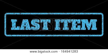 Light Blue rubber seal stamp with Last Item text. Vector message inside rounded rectangular banner. Grunge design and unclean texture for watermark labels. Horisontal sticker on a black background.