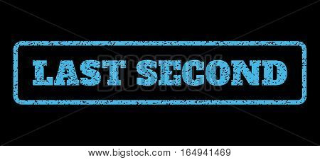 Light Blue rubber seal stamp with Last Second text. Vector caption inside rounded rectangular banner. Grunge design and dirty texture for watermark labels. Horisontal sign on a black background.