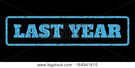Light Blue rubber seal stamp with Last Year text. Vector tag inside rounded rectangular frame. Grunge design and dust texture for watermark labels. Horisontal sign on a black background.