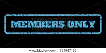 Light Blue rubber seal stamp with Members Only text. Vector message inside rounded rectangular shape. Grunge design and dirty texture for watermark labels. Horisontal sign on a black background.