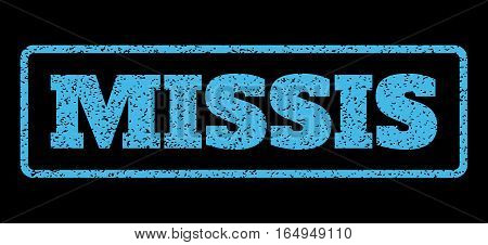 Light Blue rubber seal stamp with Missis text. Vector message inside rounded rectangular frame. Grunge design and scratched texture for watermark labels. Horisontal sign on a black background.