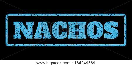 Light Blue rubber seal stamp with Nachos text. Vector caption inside rounded rectangular frame. Grunge design and dirty texture for watermark labels. Horisontal sticker on a black background.