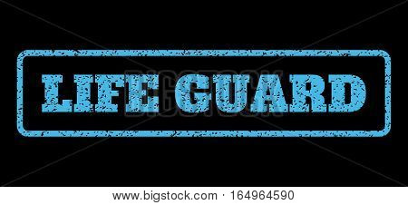 Light Blue rubber seal stamp with Life Guard text. Vector message inside rounded rectangular frame. Grunge design and unclean texture for watermark labels. Horisontal emblem on a black background.