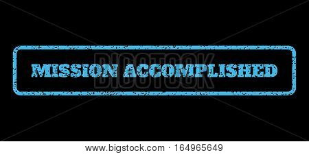 Light Blue rubber seal stamp with Mission Accomplished text. Vector message inside rounded rectangular frame. Grunge design and scratched texture for watermark labels.