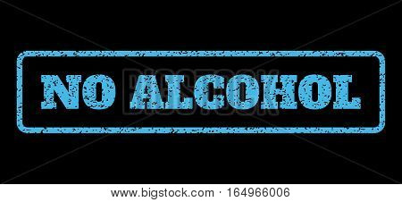 Light Blue rubber seal stamp with No Alcohol text. Vector message inside rounded rectangular frame. Grunge design and dust texture for watermark labels. Horisontal emblem on a black background.