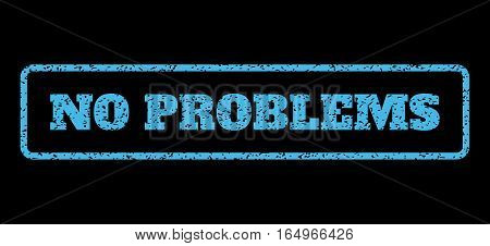 Light Blue rubber seal stamp with No Problems text. Vector tag inside rounded rectangular shape. Grunge design and unclean texture for watermark labels. Horisontal sticker on a black background.